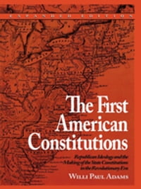The First American Constitutions: Republican Ideology and the Making of the State Constitutions in…