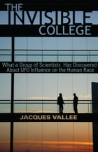 THE INVISIBLE COLLEGE: What a Group of Scientists Has Discovered About UFO Influences on the Human Race by Jacques Vallee