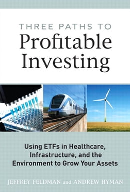Book Three Paths to Profitable Investing: Using ETFs in Healthcare, Infrastructure, and the Environment… by Jeffrey Feldman