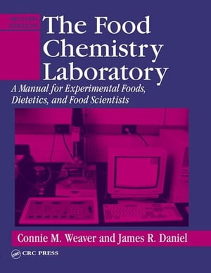 The Food Chemistry Laboratory: A Manual for Experimental Foods,  Dietetics,  and Food Scientists,  Second Edition