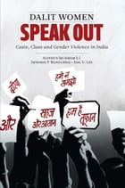 Dalit Women Speak Out: Caste, Class and Gender Violence in India