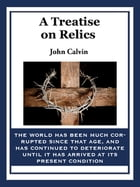 A Treatise on Relics by John Calvin