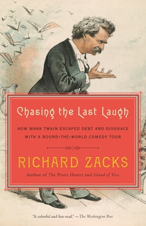 Chasing the Last Laugh: Mark Twain's Raucous and Redemptive Round-the-World Comedy Tour de Richard Zacks
