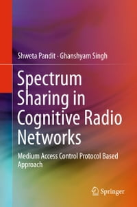 Spectrum Sharing in Cognitive Radio Networks: Medium Access Control Protocol Based Approach