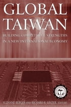 Global Taiwan: Building Competitive Strengths in a New International Economy: Building Competitive…