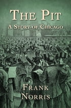 The Pit: A Story of Chicago by Frank Norris