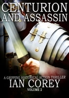 Centurion and Assassin: Volume 2 by Ian Corey