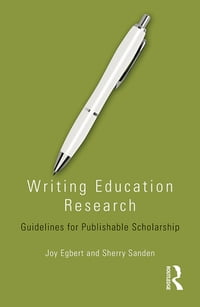 Writing Education Research: Guidelines for Publishable Scholarship