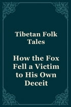 How the Fox Fell a Victim to His Own Deceit by Tibetan Folk Tales