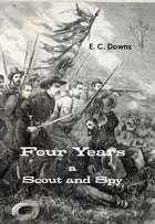 Four Years a Scout and Spy by E. C. Downs