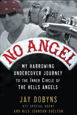 Book No Angel: My Harrowing Undercover Journey to the Inner Circle of the Hells Angels by Jay Dobyns