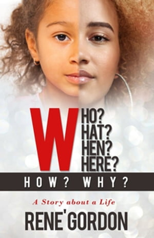 Who? What? When? Where? How? Why?: A Story about a Life