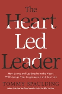 The Heart-Led Leader: How Living and Leading from the Heart Will Change Your Organization and Your…