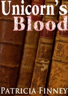 Unicorn's Blood by Patricia Finney
