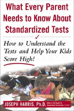 Book What Every Parent Needs to Know about Standardized Tests: How to Understand the Tests and Help Your… by Harris, Joseph