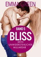 Bliss - Mein unwiderstehlicher Milliardär, 5 by Emma M. Green