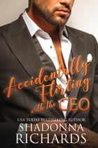 Accidentally Flirting with the CEO (Whirlwind Romance Series) by Shadonna Richards