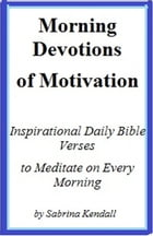 Morning Devotions of Motivation Inspirational Daily Bible Verses to Meditate on Every Morning by Sabrina Kendall