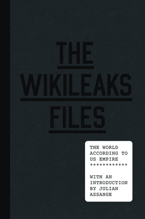 The WikiLeaks Files The World According to US Empire