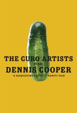 Book The Guro Artists by Dennis Cooper
