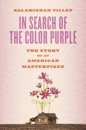 In Search of The Color Purple: The Story of an American Masterpiece by Salamishah Tillet