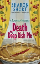 Death by Deep Dish Pie: A Toadfern Mystery by Sharon Short