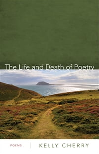 The Life and Death of Poetry: Poems