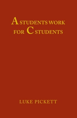 Book A Students Work For C Students by Luke Pickett