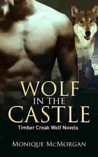 Wolf in the Castle: A Timber Creek Wolf Novel by Monique McMorgan
