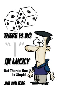 "There Is No ""I"" in Lucky: But There's One in Stupid"