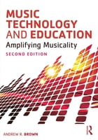 Music Technology and Education: Amplifying Musicality