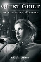 Quiet Guilt: The State of Michigan v. Starr by Clare Adkin