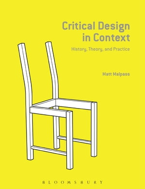 Critical Design in Context History,  Theory,  and Practices