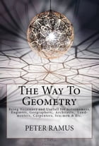 The Way To Geometry: [Being Necessary and Usefull for Astronomers, Enginees, Geographers,. Architects, Land-meaters, Carp by Peter Ramus