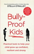 Bully-Proof Kids: Practical tools to help your child to grow up confident, assertive and strong by Stella O'Malley