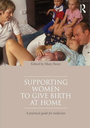 Supporting Women to Give Birth at Home A Practical Guide for Midwives