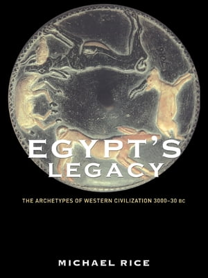 Egypt's Legacy The Archetypes of Western Civilization: 3000 to 30 BC