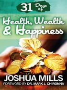 31 Days Of Health, Wealth & Happiness by Joshua Mills