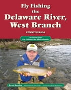 Fly Fishing the Delaware River, West Branch, Pennsylvania: An Excerpt from Fly Fishing the Mid-Atlantic by Beau Beasley