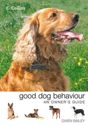 Collins Good Dog Behaviour: An Owner?s Guide