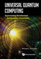 Universal Quantum Computing: Supervening Decoherence — Surmounting Uncertainty by Richard L Amoroso