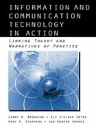Information and Communication Technologies in Action: Linking Theories and Narratives of Practice