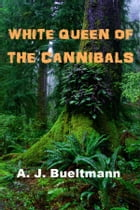White Queen of the Cannibals by A. J. Bueltman