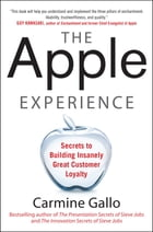 The Apple Experience: Secrets to Building Insanely Great Customer Loyalty (ENHANCED EBOOK) by Carmine Gallo