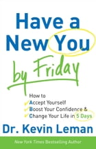 Have a New You by Friday: How to Accept Yourself, Boost Your Confidence & Change Your Life in 5 Days by Dr. Kevin Leman