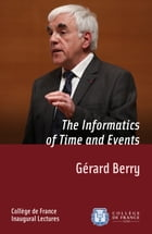 The Informatics of Time and Events: Inaugural lecture delivered on Thursday 28 March 2013 by Gérard Berry