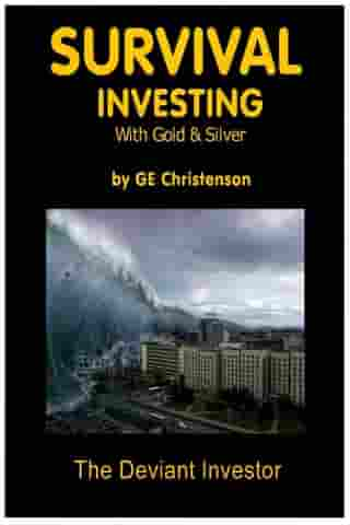 Survival Investing with Gold & Silver by GE Christenson