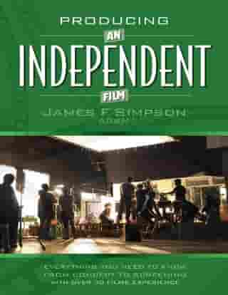 Producing an Independent Film by James F Simpson