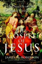 The Gospel of Jesus: A Historical Search for the Original Good News by James M. Robinson
