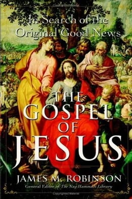 Book The Gospel of Jesus: A Historical Search for the Original Good News by James M. Robinson